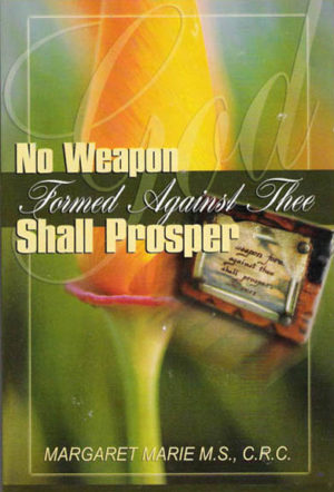 No Weapon Formed Against Thee Shall Prosper by Margaret Marie